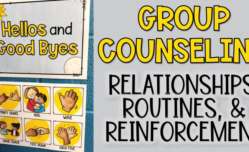 Group Counseling: Relationships, Routines, and Reinforcement