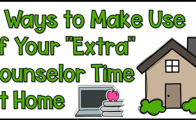 "4 Ways to Make Use of Your ""Extra"" Counselor Time at Home"