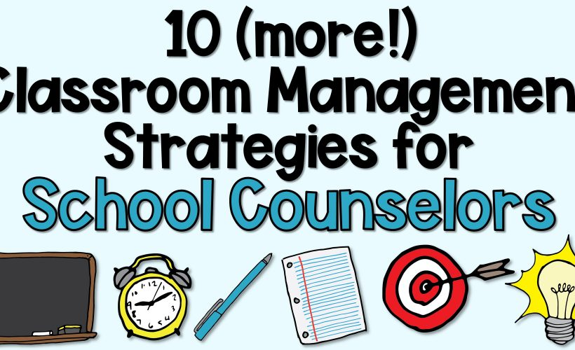 10 (more!) Classroom Management Strategies for School Counselors
